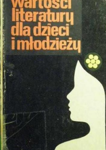 Okładka książki Wartości literatury dla dzieci i młodzieży. Wybrane problemy.