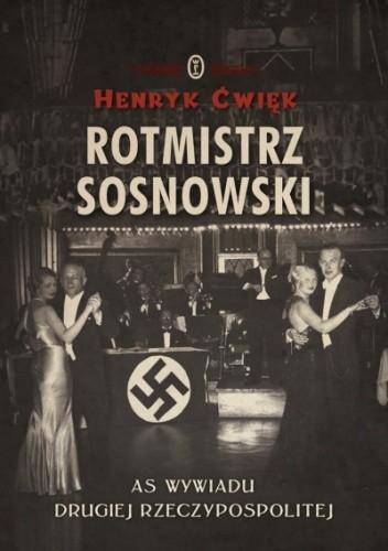 Okładka książki Rotmistrz Sosnowski. As wywiadu Drugiej Rzeczpospolitej