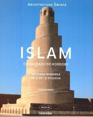 Okładka książki Islam od Bagdadu do Kordoby. Wczesne budowle od 7 do 13 stulecia.