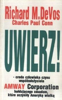 Okładka książki UWIERZ! Credo człowieka czynu współzałożyciela Amway Corporation hołdującego zasadom ktore uczyniły Amerykę wielką