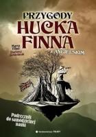 """Przygody Hucka Finna z angielskim. Podręcznik do nauki języka angielskiego na bazie powieści Marka Twaina """"Adventures of Huckleberry Finn"""""""