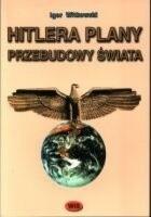 Hitlera plany przebudowy świata