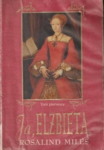 Okładka książki Ja, Elżbieta. T. 1