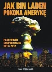 Okładka książki Jak bin Laden pokona Amerykę. - Plan wojny gospodarczej 2011/2012