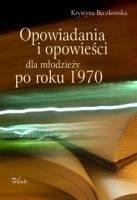 Okładka książki Opowiadania i opowieści dla młodzieży po roku 1970