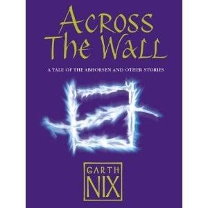 Okładka książki Across The Wall: A Tale of the Abhorsen and Other Stories