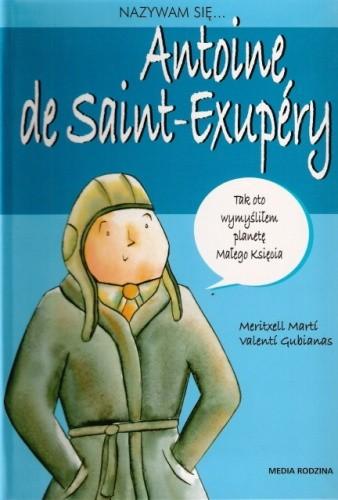 Okładka książki Nazywam się... Antoine de Saint-Exupéry