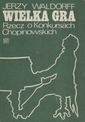 Okładka książki Wielka gra: Rzecz o Konkursach Chopinowskich