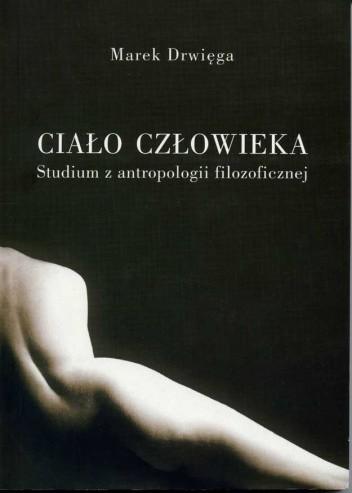 Okładka książki Ciało człowieka. Studium antropologii filozoficznej