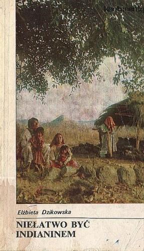 Okładka książki Niełatwo być Indianinem