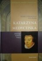 Katarzyna Medycejska. Złowroga królowa Francji