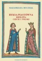 Ryksa Piastówna. Królowa Czech i Polski