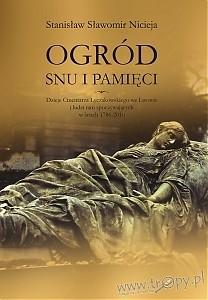 Okładka książki Ogród snu i pamięci. Dzieje cmentarza Łyczakowskiego we Lwowie i ludzi tam spoczywających w latach 1786-2010