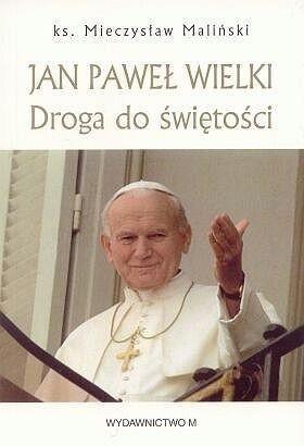 Okładka książki Jan Paweł Wielki. Droga do świętości