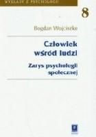 Człowiek wśród ludzi. Zarys psychologii społecznej