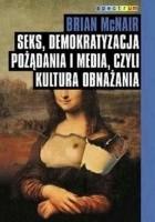 Seks, demokratyzacja pożądania i media, czyli kultura obnażania