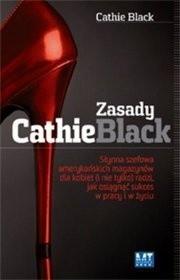 Okładka książki Zasady Cathie Black : słynna szefowa amerykańskich magazynów dla kobiet (i nie tylko) radzi, jak osiągnąć sukces w pracy i w życiu