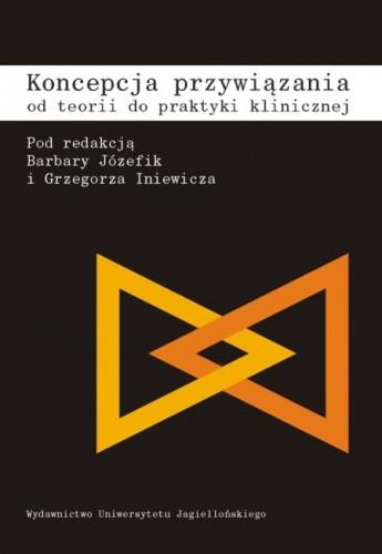 Okładka książki Koncepcja przywiązania. Od teorii do praktyki klinicznej.