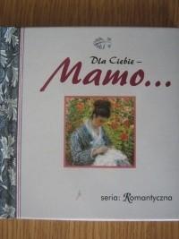Okładka książki Dla Ciebie - Mamo...