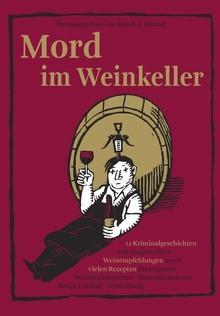 Okładka książki Mord im Weinkeller: 12 Kriminalgeschichten mit ausgesuchten Weinempfehlungen sowie vielen Rezepten für exquisite Weinbegleitspeisen