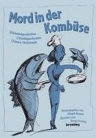 Mord in der Kombüse  12 Kriminalgeschichten; 12 Einbildgeschichten; 19 Fischmenüs; 111 Rezepte