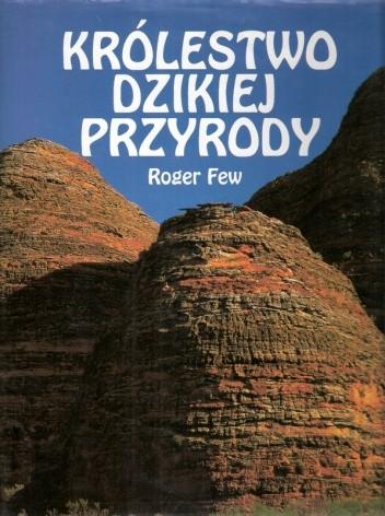 Okładka książki Królestwo dzikiej przyrody: ostatnie dziewicze krajobrazy na Ziemi