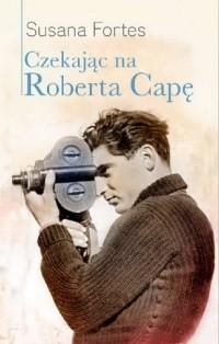 Okładka książki Czekając na Roberta Capę