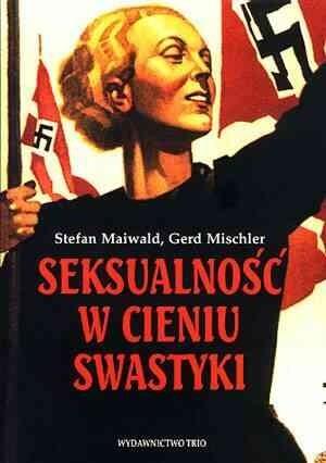 Okładka książki Seksualność w cieniu swastyki : Świat intymny człowieka w polityce Trzeciej Rzeszy