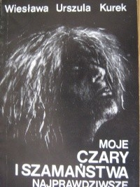Okładka książki Moje czary i szamaństwa najprawdziwsze