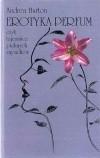 Okładka książki Erotyka perfum,czyli tajemnice pięknych zapachów