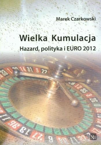 Okładka książki Wielka kumulacja. Hazard, polityka i EURO 2012