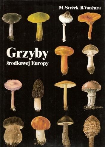 Okładka książki Grzyby środkowej Europy