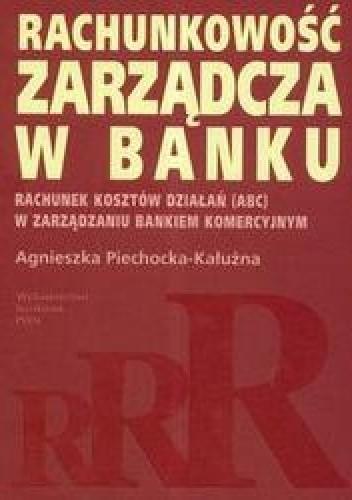 Okładka książki Rachunkowość zarządcza w banku /Rachunek kosztów działań abc w zarządzaniu bankiem komercyjnym