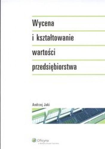 Okładka książki Wycena i kształtowanie wartości przedsiębiorstwa