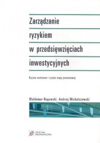 Okładka książki Zarządzanie ryzykiem w przedsięwzięciach inwestycyjnych