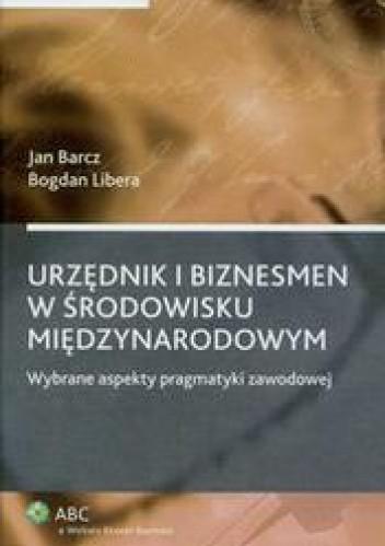 Okładka książki Urzędnik i biznesmen w środowisku międzynarodowym /Wybrane aspekty pragmatyki zawodowej