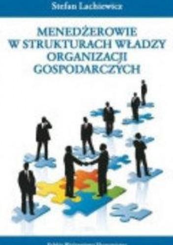 Okładka książki Menedżerowie w strukturach władzy organizacji gospodarczych