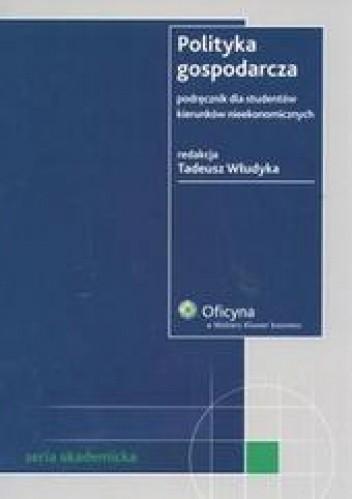 Okładka książki Polityka gospodarcza. Podręcznik dla studentów kierunków nieekonomicznych /Seria akademicka