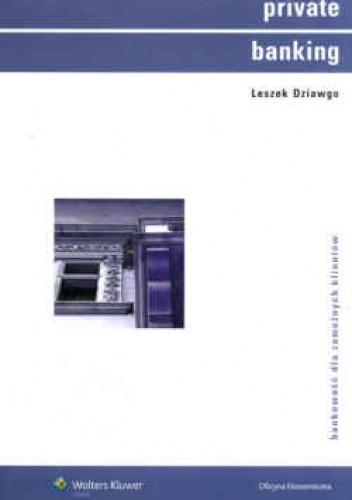 Okładka książki Private banking. Bankowość dla zamożnych klientów. Bankowość dla zamożnych klien