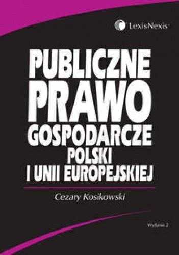 Okładka książki Publiczne prawo gospodarcze Polski i Unii Europejskiej /Podręcznik akademicki