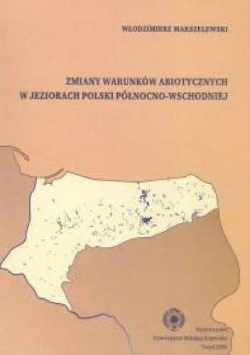 Okładka książki zmiany warunków abiotycznych w jeziorach Polski północno-wschodniej