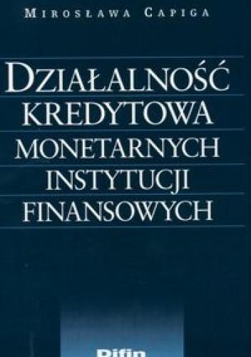Okładka książki Działalność kredytowa monetarnych instytucji finansowych