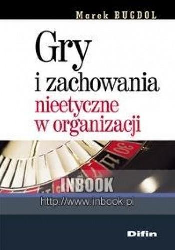 Okładka książki Gry i zachowania nieetyczne w organizacji