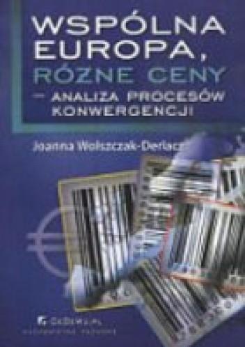 Okładka książki Wspólna Europa, różne ceny - analiza procesów konwergencji