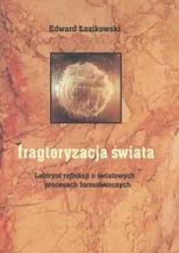 Okładka książki Fragtoryzacja świata /Labirynt refleksji o światowych procesach formotwórczych