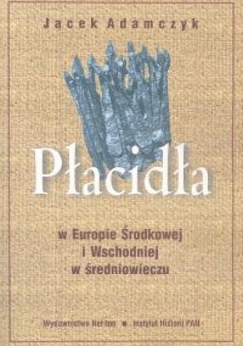 Okładka książki Płacidła w Europie Środkowej i Wschodniej w średniowieczu