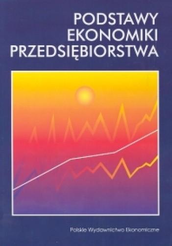 Okładka książki Podstawy ekonomiki przedsiębiorstwa. Przewodnik