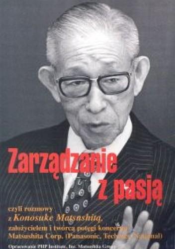 Okładka książki Zarządzanie z pasją czyli rozmowy z Konosuke Matsushitą zało