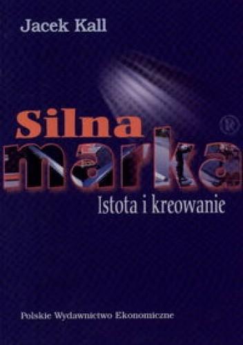 Okładka książki Silna marka. Istota i kreowanie