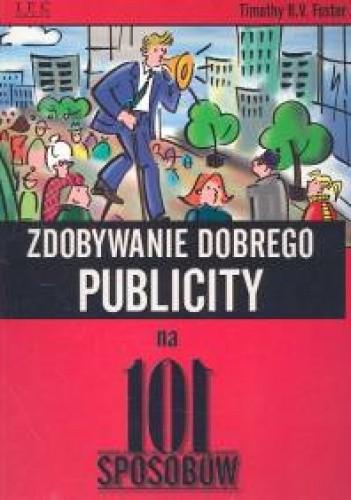 Okładka książki Zdobywanie dobrego publicity na 101 sposobów